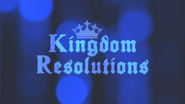 Kingdom Resolutions