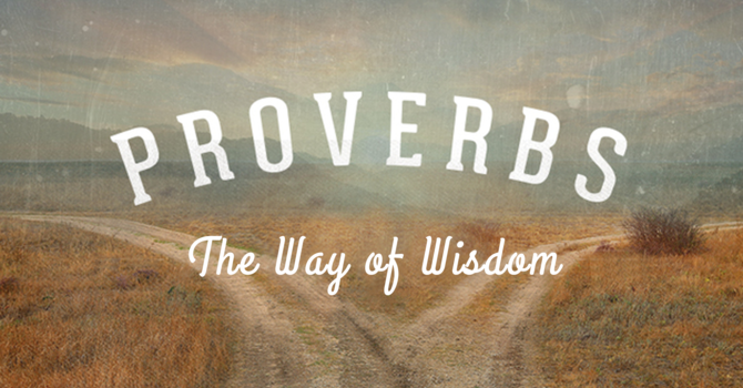 Proverbs | Part 2: The Path of Wisdom