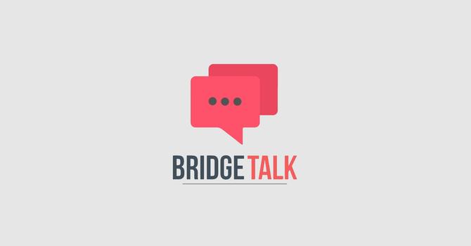 Bridge Talk
