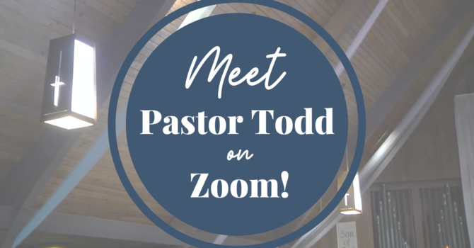 Meet Pastor Todd on Zoom! image