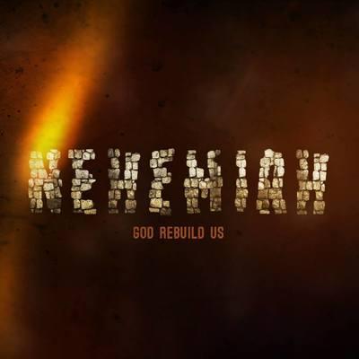 Nehemiah: God Rebuild Us