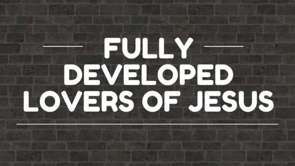 Fully Developed Lovers of Jesus