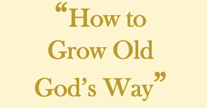 How to Grow Old God's Way
