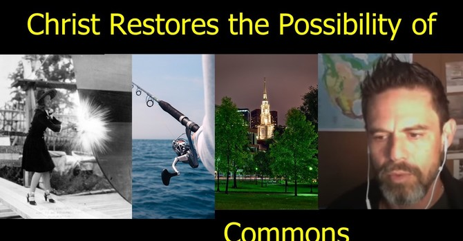 Christ Restores the Possibilities of Commons