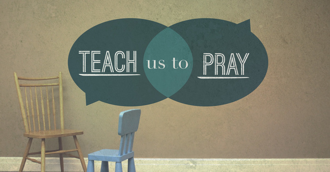 Teach Us To Pray - Hearing God