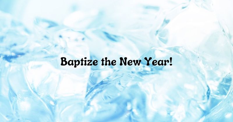 """Baptize the New Year!"""