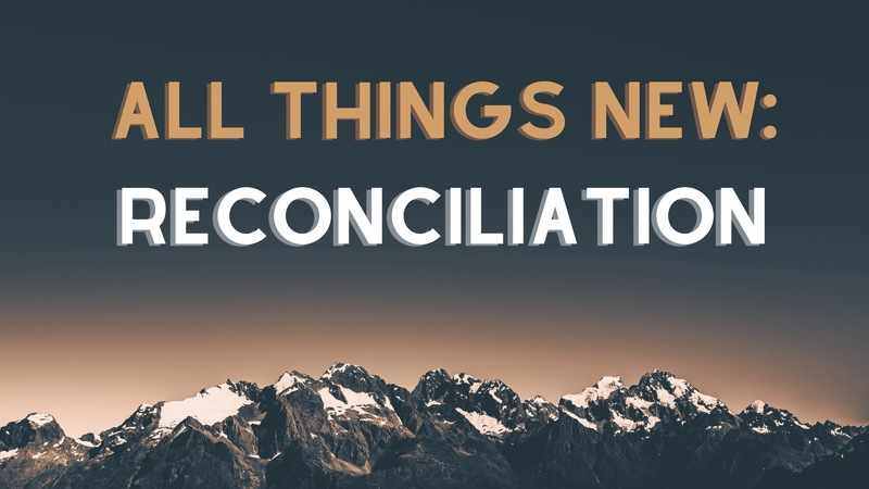 All things new - Reconciliation