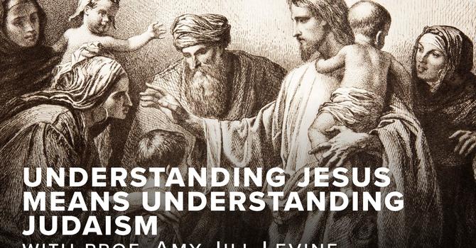 Understanding Jesus Means Understanding Judaism