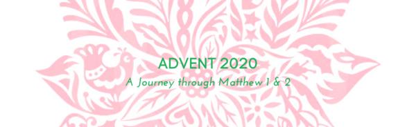 Advent 2020 - A Journey Through Matthew 1 & 2