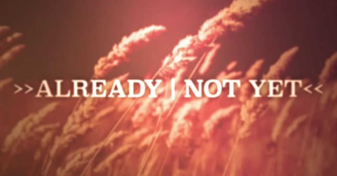 Already -- Not Yet Existence