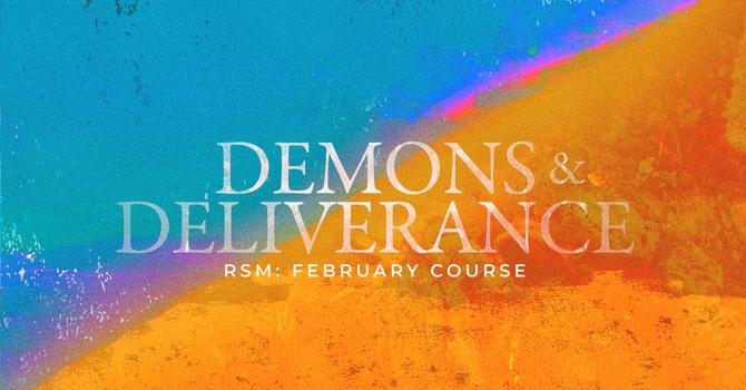 RSM: Demons & Deliverance