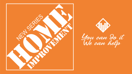 Home Improvement: You can do it, We can help.