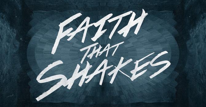 Faith That Shakes