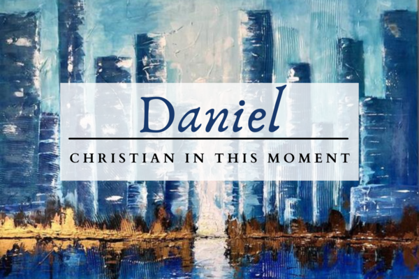 Daniel: Christian in this Moment