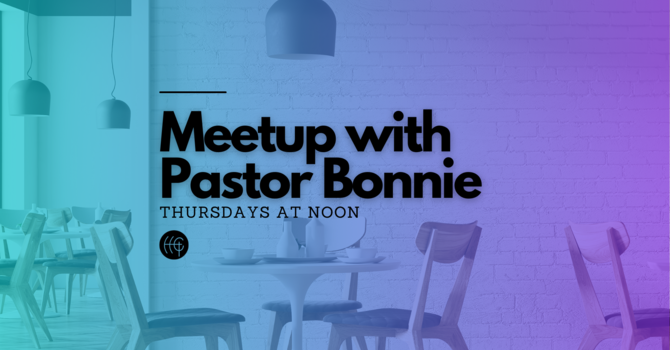Meetup with Pastor Bonnie