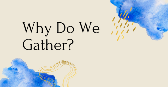 Why Do We Gather?