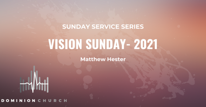 Vision Sunday - 2021