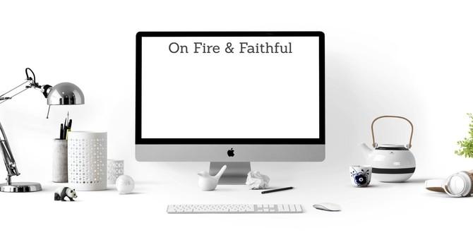 On Fire & Faithful