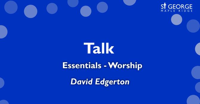 """Worship"" - Second in the Essentials Series - Rev. David Edgerton image"