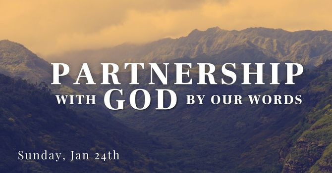 Sunday 1.24 | Partnership with God by our words