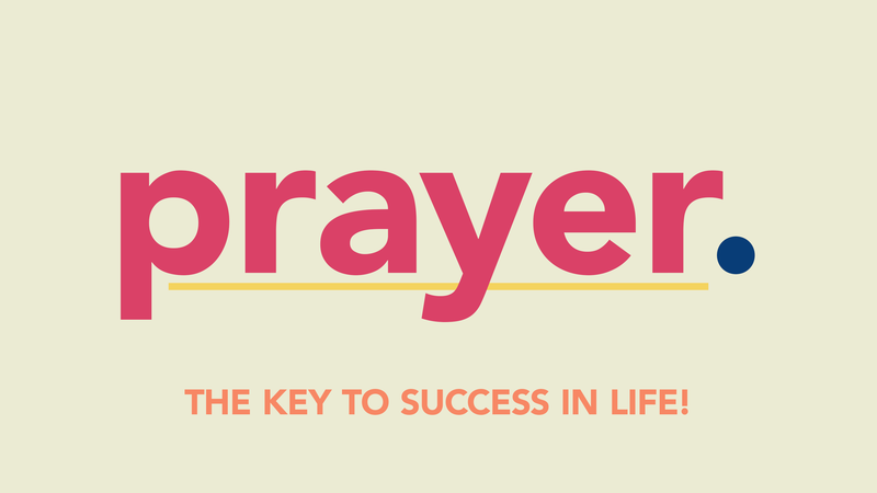 Prayer. The Key to Success in Life!