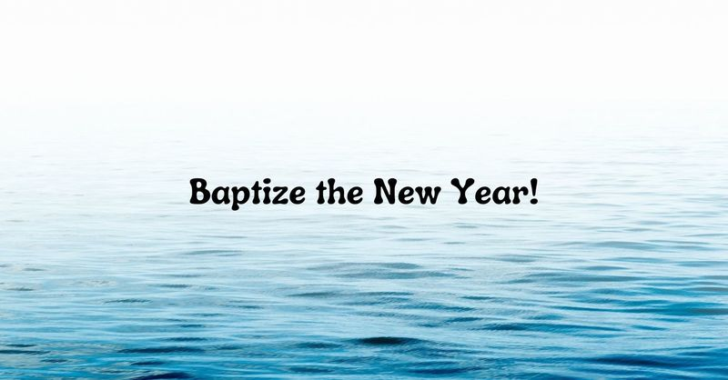 """""""Baptize the New Year!"""""""