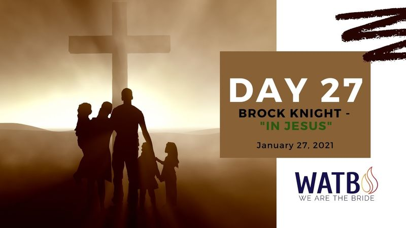 Day 27- Bible Study w/Brock Knight - 40 Day Fast for 2021