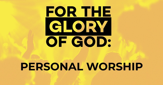For The Glory of God: Personal Worship