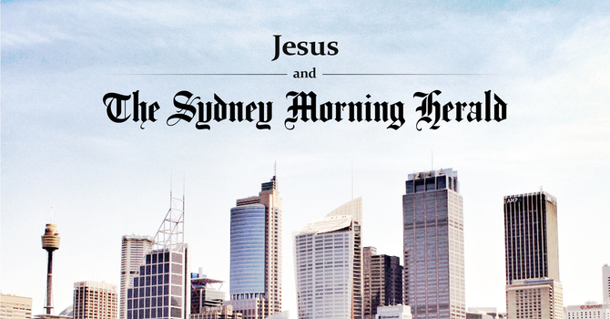 Jesus and the Sydney Morning Herald | 2 Timothy 1:6-7