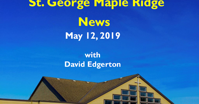 St. George Maple Ridge News Video for May 12, 2019 image