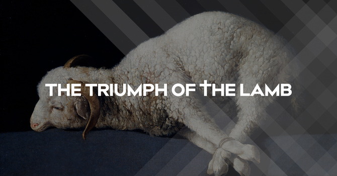 Easter Sunday | The Triumph of the Lamb | He Is Worthy | Revelation 5:6-14