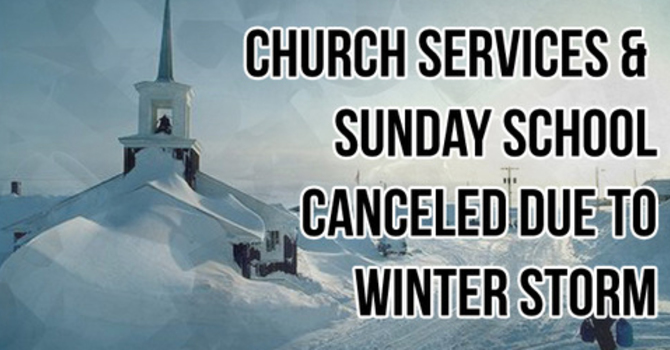 No Church Service Today ! Due to Weather/Road Conditions Jan. 31, 2021 image