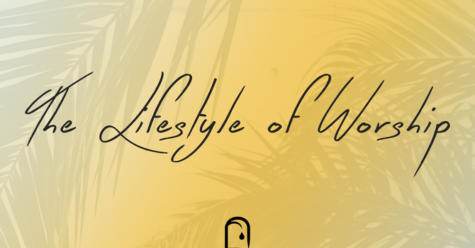 The Lifestyle of Worship