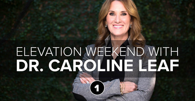 Session 1: Elevation Weekend | Dr. Caroline Leaf