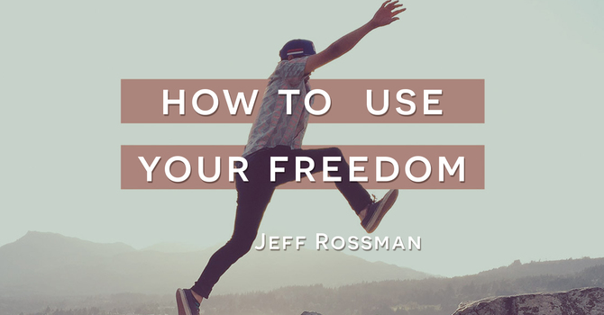 How to use your freedom