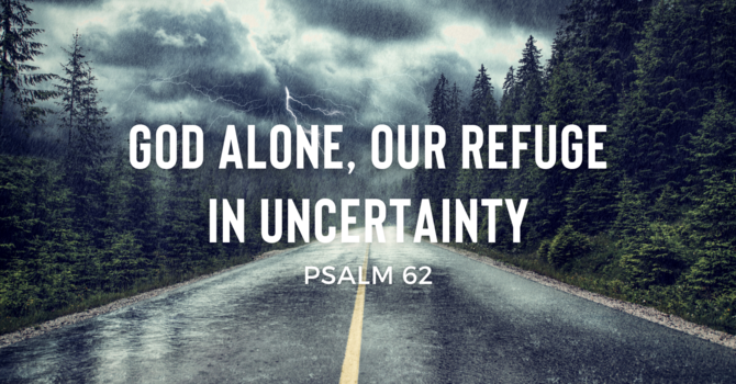 God Alone, Our Refuge in Uncertainty