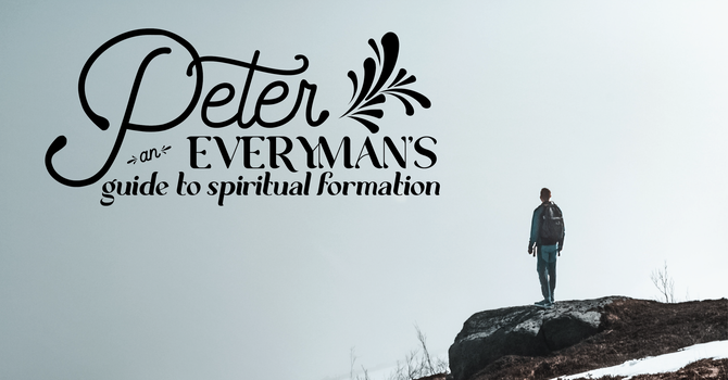 Peter: An Everyman's Guide to Spiritual Formation, Week 1