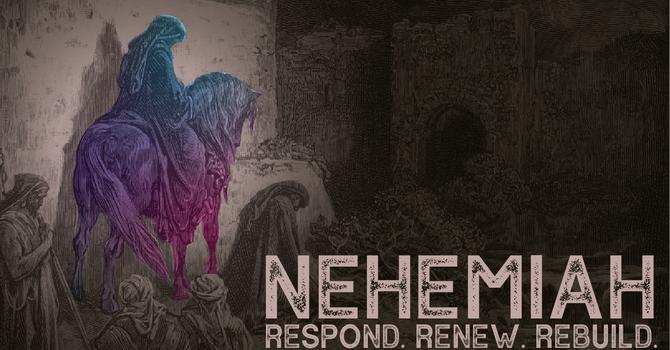 Nehemiah: Respond, Renew, Rebuild, Week 6
