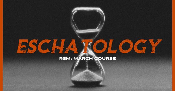 RSM: Eschatology