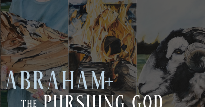 Intro: Abraham + the Pursuing God