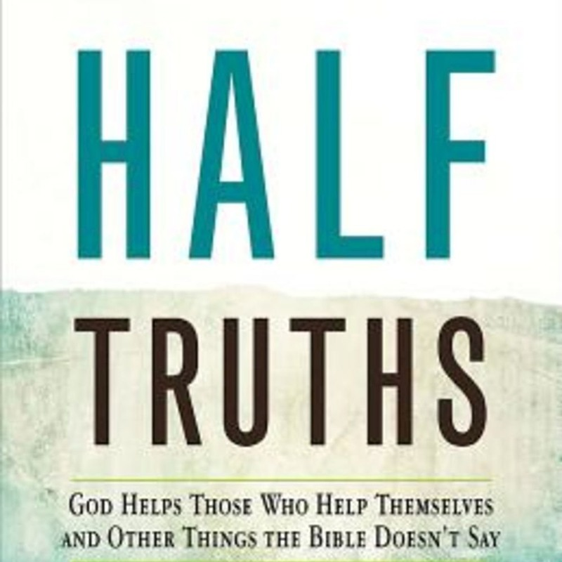 Half Truths - God Helps Those Who Help Themselves (J...