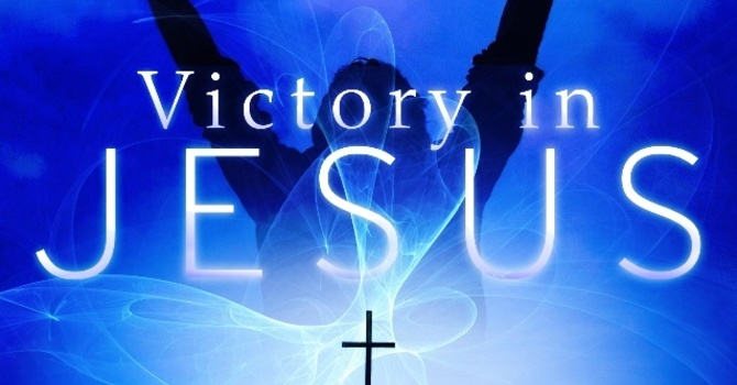 """Victory In Jesus"" A.M. Service"