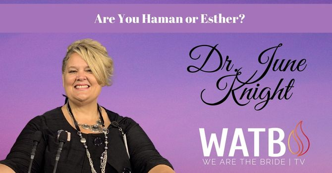 WATB Church w/Dr. June Knight - Are you a Haman or Esther?