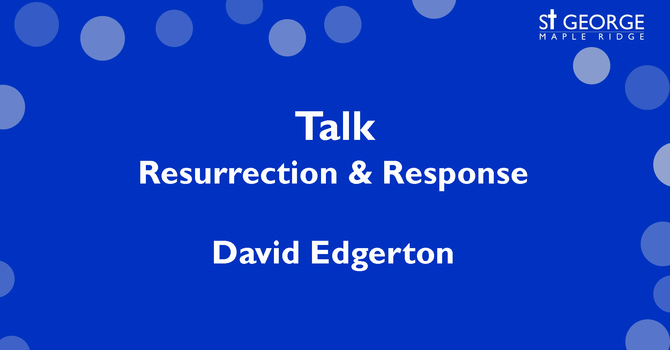 "Talk Easter Sunday ""Resurrection & Response"" Mark 16, April 12, 2020 image"