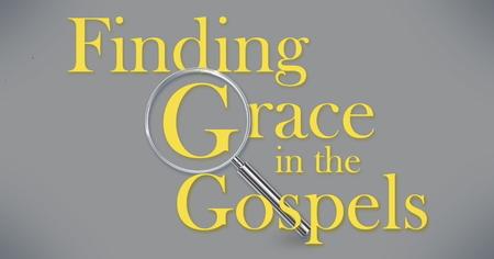 Finding Grace in the Gospels
