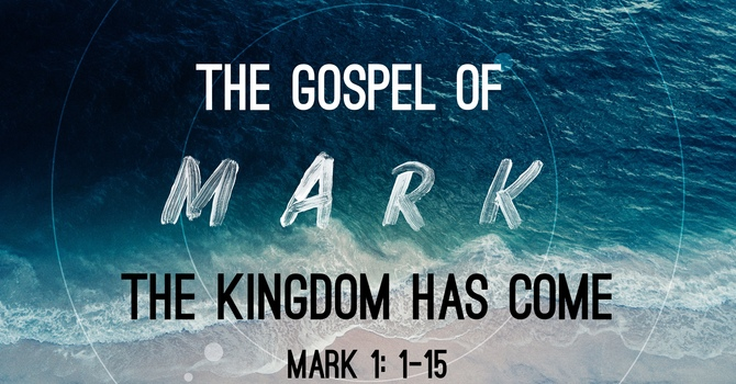 The Gospel of Mark: The Kingdom Has Come
