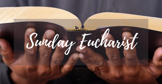 Sunday Eucharist [In-Person and Live Stream]