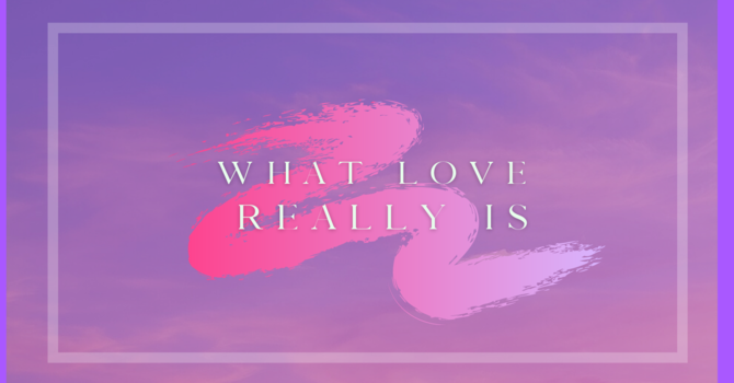 What Love Really Is