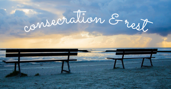 Consecration & Rest
