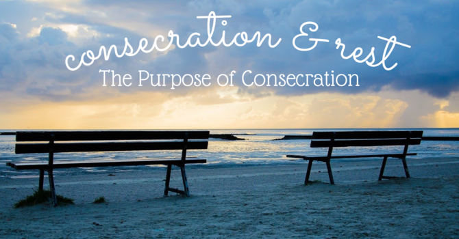 The Purpose of Consecration